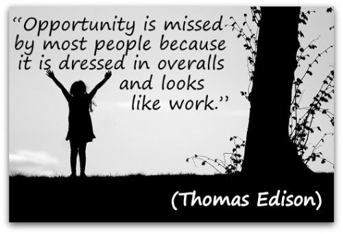 "Coaching Quote of the Day from Coaching Confidence, the coaching blog, ""Opportunity is missed by most people because it is dressed in overalls and looks like work."" (Thomas Edison)"