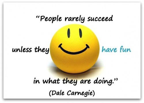 """Coaching Quote of the Day from Coaching Confidence, the coaching blog """"People rarely succeed unless they have fun in what they are doing."""" (Dale Carnegie)"""