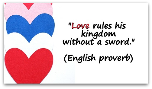 """Love rules his kingdom without a sword."" (English proverb)"