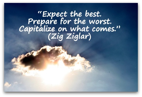 """Expect the best. Prepare for the worst. Capitalize on what comes."" (Zig Ziglar)"