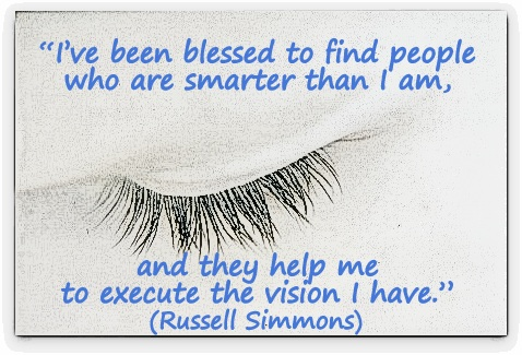 """I've been blessed to find people who are smarter than I am, and they help me to execute the vision I have."" Russell Simmons"
