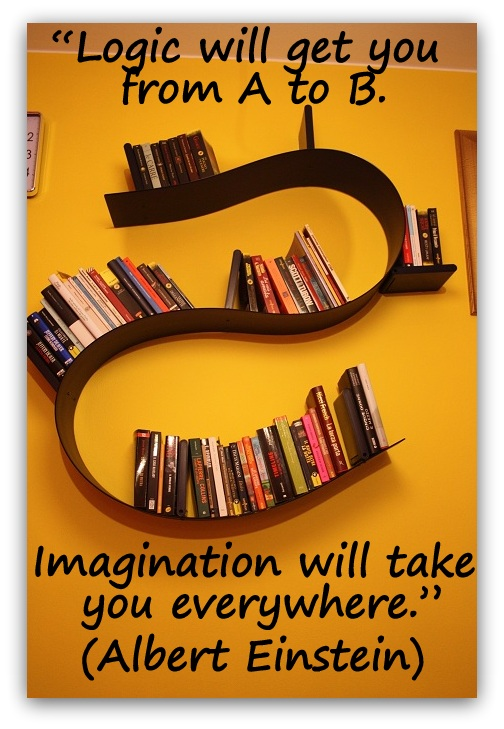 """""""Logic will get you from A to B. Imagination will take you everywhere."""" (Albert Einstein)"""