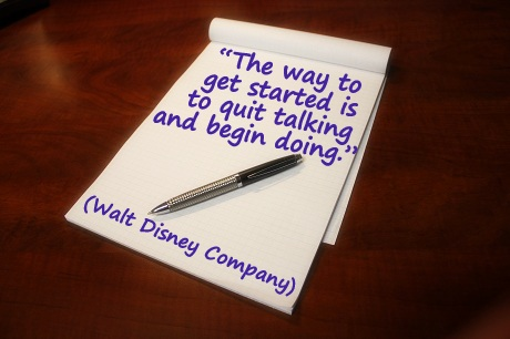 The way to get started is to quit talking and begin doing. Walt Disney Company