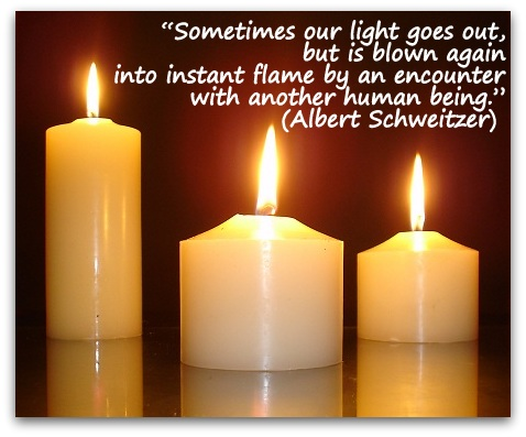 """Sometimes our light goes out, but is blown again into instant flame by an encounter with another human being."" (Albert Schweitzer)"