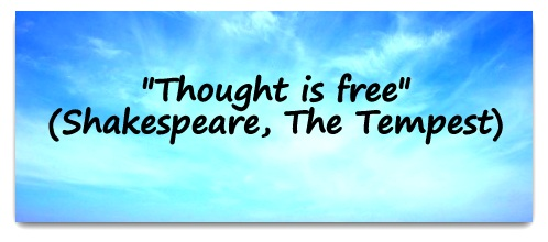 """Thought is free."" (Shakespeare)"