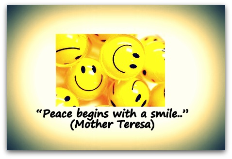 """Peace begins with a smile.."" (Mother Teresa)"