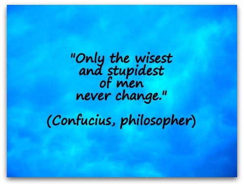 """Only the wisest and stupidest of men never change."" (Confucius, philosopher)"