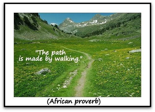 """The path is made by walking."" (African proverb)"
