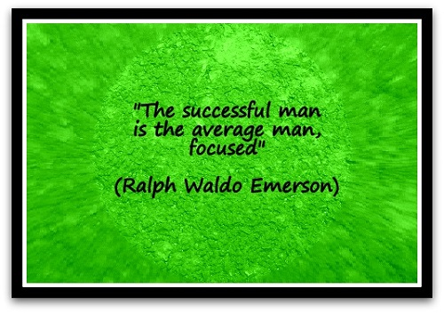 """The successful man is the average man, focused."" (Ralph Waldo Emerson)"