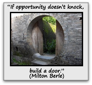 """""""If opportunity doesn't knock, build a door."""" (Milton Berle)"""