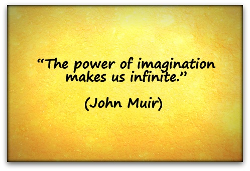 """The power of imagination makes us infinite."" (John Muir)"