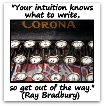 """Your intuition knows what to write, so get out of the way."" (Ray Bradbury)"