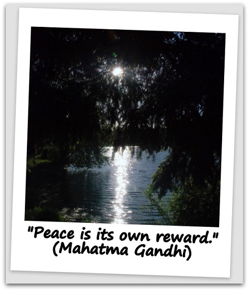 """Peace is its own reward."" (Mahatma Gandhi)"