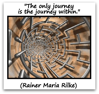"""The only journey is the journey within."" (Rainer Maria Rilke)"