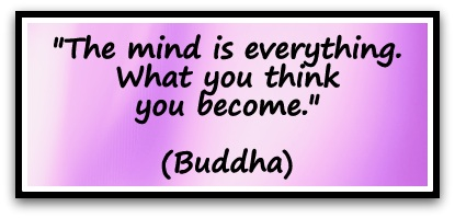 """The mind is everything. What you think you become."" (Buddha)"