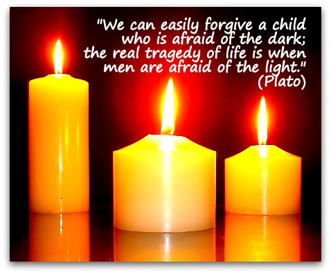 """We can easily forgive a child who is afraid of the dark; the real tragedy of life is when men are afraid of the light."" (Plato)"