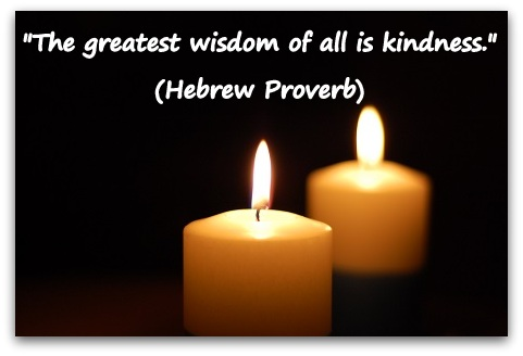 """The greatest wisdom of all is kindness."" (Hebrew Proverb)"