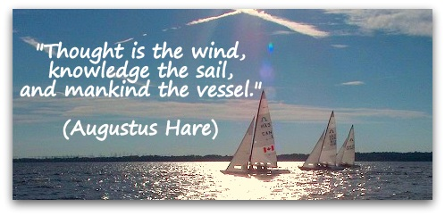 """Thought is the wind, knowledge the sail, and mankind the vessel."" (Augustus Hare)"