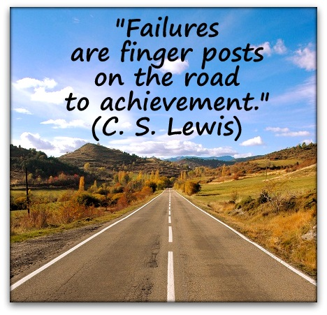"""Failures are finger posts on the road to achievement."" (C. S. Lewis)"