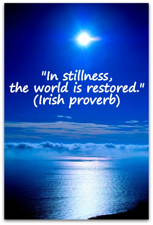 """In stillness, the world is restored."" (Irish proverb)"
