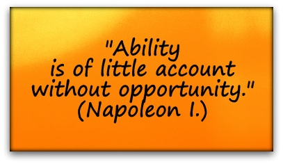 """""""Ability is of little account without opportunity."""" (Napoleon I.)"""