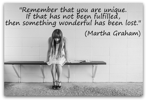 """""""Remember that you are unique. If that has not been fulfilled, then something wonderful has been lost."""" (Martha Graham)"""