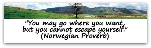 """You may go where you want, but you cannot escape yourself."" (Norwegian Proverb)"