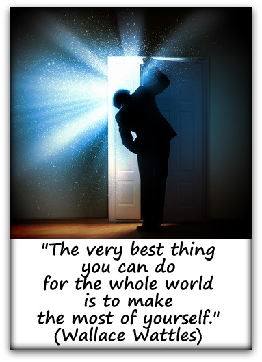 """The very best thing you can do for the whole world is to make the most of yourself."" (Wallace Wattles)"