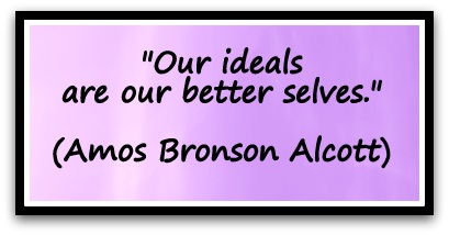 """Our ideals are our better selves."" (Amos Bronson Alcott)"