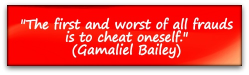 """The first and worst of all frauds is to cheat oneself."" (Gamaliel Bailey)"