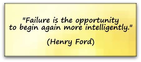 """Failure is the opportunity to begin again more intelligently."" (Henry Ford)"