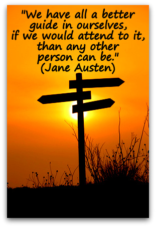 """We have all a better guide in ourselves, if we would attend to it, than any other person can be."" (Jane Austen)"