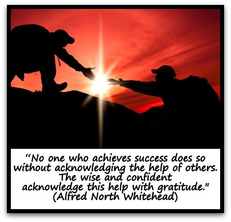 """""""No one who achieves success does so without acknowledging the help of others. The wise and confident acknowledge this help with gratitude."""" (Alfred North Whitehead)"""